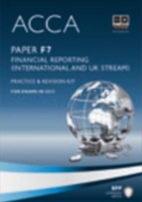 ACCA Paper F7 - Financial Reporting (INT and UK) Practice and revision kit