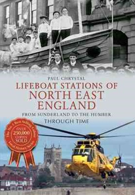 Lifeboat Stations of North East England from Sunderland to the Humber Through Time