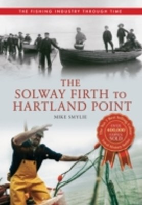 Solway Firth to Hartland Point The Fishing Industry Through Time