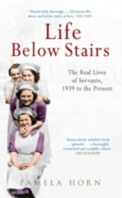 Life Below Stairs: The Real Lives of Servants, 1939 to the Present