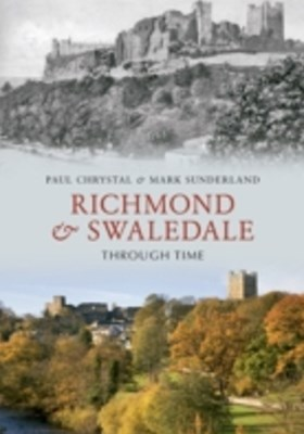 Richmond & Swaledale Through Time