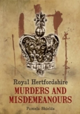 (ebook) Royal Hertfordshire Murders & Misdemeanours