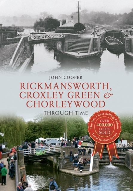 Rickmansworth, Croxley Green & Chorleywood Through Time