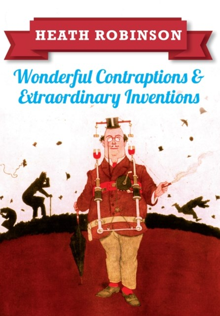 (ebook) Heath Robinson: Wonderful Contraptions and Extraordinary Inventions