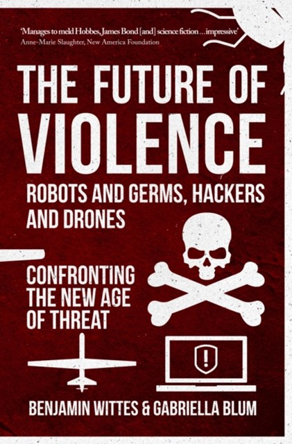 Future of Violence - Robots and Germs, Hackers and Drones
