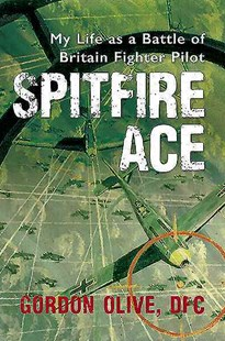 Spitfire Ace by OLIVE GORDON, Dennis Newton (9781445660202) - PaperBack - Biographies General Biographies