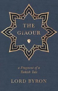 The Giaour - A Fragment of a Turkish Tale. by George Gordon Byron (9781446024508) - PaperBack - Poetry & Drama Poetry