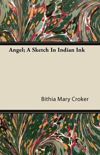 Angel; A Sketch in Indian Ink by Bithia Mary Croker (9781446079294) - PaperBack - Modern & Contemporary Fiction General Fiction