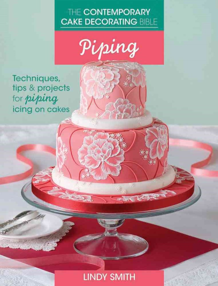 Contemporary Cake Decorating Bible: Piping