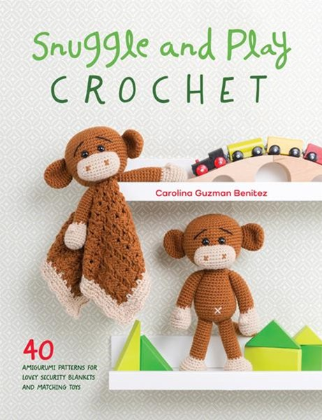 Snuggle and Play Crochet: 40 Amigurumi Patterns