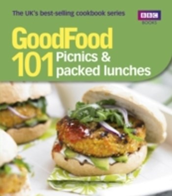 Good Food: 101 Picnics & Packed Lunches: Triple-tested Recipes