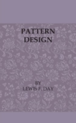 (ebook) Pattern Design - A Book for Students Treating in a Practical Way of the Anatomy - Planning & Evolution of Repeated Ornament