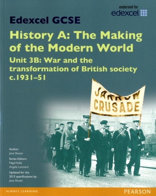 Edexcel GCSE History A the Making of the Modern World: Unit 3B War and the Transformation of British Society c.1931-51 SB 2013