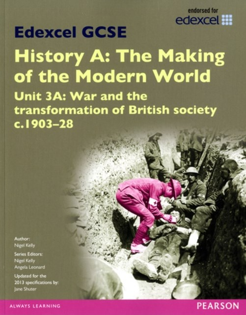 Edexcel GCSE History A the Making of the Modern World: Unit 3A War and the Transformation of British Society c.1903-28 SB 2013