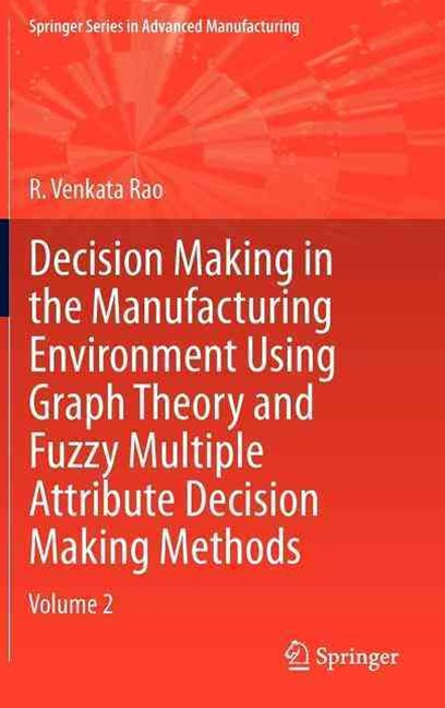 Decision Making in Manufacturing Environment Using Graph Theory and Fuzzy Multiple Attribute Decisi
