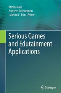 Serious Games and Edutainment Applications by Minhua Ma, Andreas Oikonomou, Lakhmi C Jain (9781447158110) - PaperBack - Computing