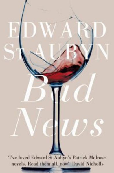 Bad News: A Patrick Melrose Novel 2