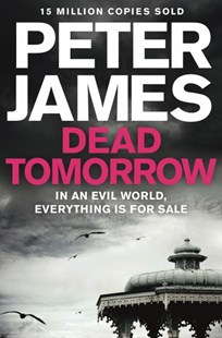 Dead Tomorrow: A Roy Grace Novel 5 by Peter James (9781447272656) - PaperBack - Crime Mystery & Thriller