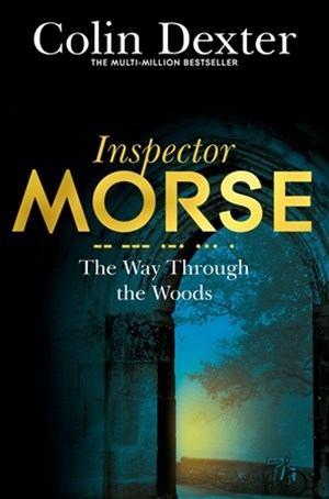 The Way Through the Woods: An Inspector Morse Mystery 10