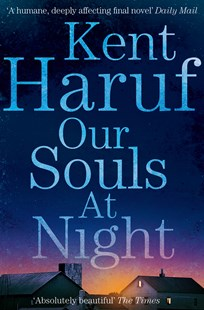 Our Souls at Night by Kent Haruf (9781447299370) - PaperBack - Modern & Contemporary Fiction General Fiction