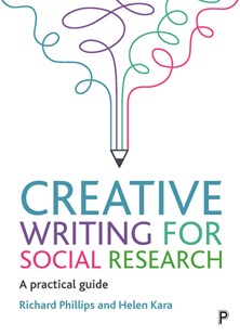 Creative Writing for Social Research by Richard Phillips, Helen Kara (9781447355984) - PaperBack - Reference