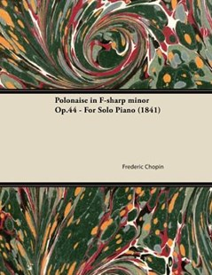Polonaise in F-Sharp Minor Op.44 - For Solo Piano (1841) by Frederic Chopin (9781447474791) - PaperBack - Entertainment Music General