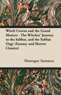 (ebook) Witch Covens and the Grand Masters - The Witches' Journey to the Sabbat, and the Sabbat Orgy (Fantasy and Horror Classics)