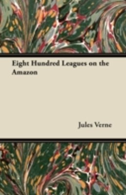 (ebook) Eight Hundred Leagues on the Amazon