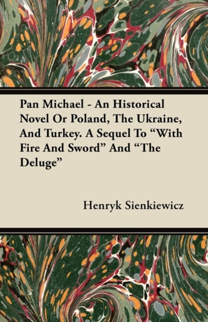 (ebook) Pan Michael - An Historical Novel of Poland, The Ukraine, And Turkey. A Sequel To &quote;With Fire And Sword&quote; And &quote;The Deluge&quote;