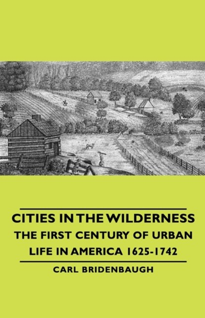 (ebook) Cities in the Wilderness - The First Century of Urban Life in America 1625-1742
