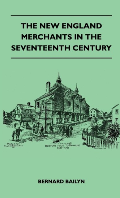 New England Merchants In The Seventeenth Century