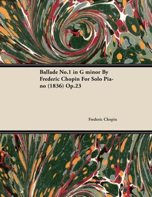 Ballade No.1 in G Minor by Fr D Ric Chopin for Solo Piano (1836) Op.23