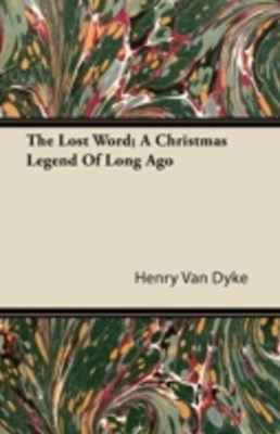 Lost Word; A Christmas Legend Of Long Ago