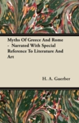 (ebook) Myths Of Greece And Rome -  Narrated With Special Reference To Literature And Art