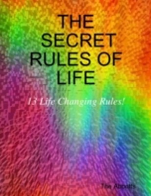 Secret Rules of Life: 13 Life Changing Rules!
