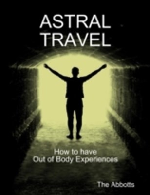 Astral Travel: How to Have Out of Body Experiences