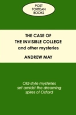 Case of the Invisible College and Other Mysteries: Old-Style Mysteries Set Amidst the Dreaming Spires of Oxford