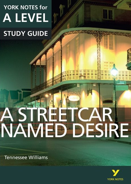York Notes for A-level: A Streetcar Named Desire