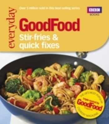 Good Food: Stir-fries and Quick Fixes