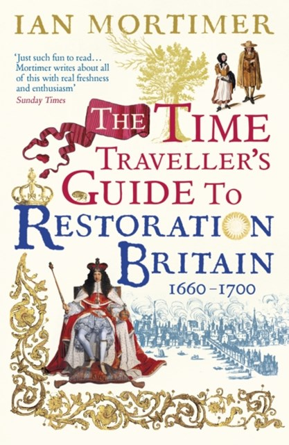 Time Traveller's Guide to Restoration Britain