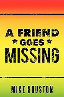 A Friend Goes Missing by Mike Houston (9781449032937) - PaperBack - Adventure Fiction Modern