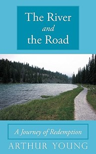 The River and the Road by Arthur Young (9781449069582) - PaperBack - Modern & Contemporary Fiction General Fiction