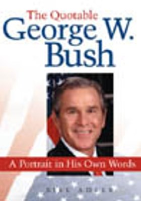The Quotable George W. Bush