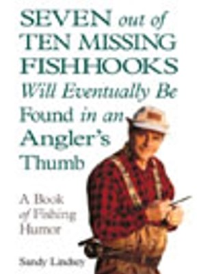 Seven Out of Ten Missing Fishhooks Will Eventually Be Found in an Angler's Thumb
