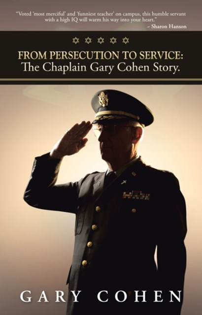 From Persecution to Service: the Chaplain Gary Cohen Story.