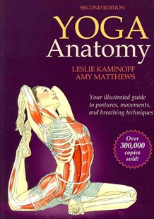 Yoga Anatomy by Leslie Kaminoff, Amy Matthews, Sharon Ellis (9781450400244) - PaperBack - Health & Wellbeing Fitness