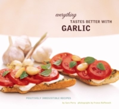 Everything Tastes Better with Garlic