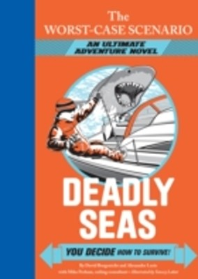 Worst-Case Scenario Ultimate Adventure Novel: Deadly Seas