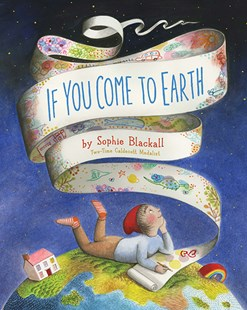 If You Come to Earth by Sophie Blackall (9781452137797) - HardCover - Non-Fiction
