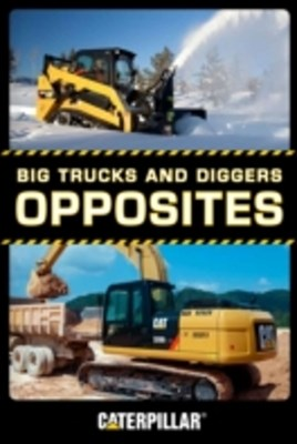 Big Trucks and Diggers: Opposites
